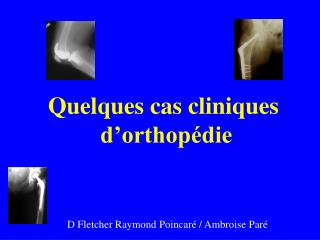 Quelques cas cliniques  d'orthopédie