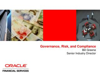 Governance, Risk, and Compliance Bill Greene  Senior Industry Director