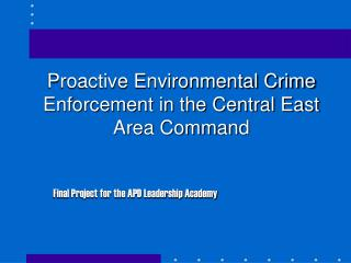 Proactive Environmental Crime Enforcement in the Central East Area Command