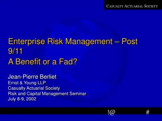 Enterprise Risk Management – Post 9/11 A Benefit or a Fad?