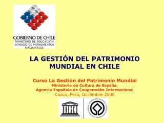 LA GESTIÓN DEL PATRIMONIO MUNDIAL EN CHILE Curso La Gestión del Patrimonio Mundial