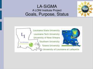 LA-SiGMA A LONI Institute Project Goals, Purpose, Status