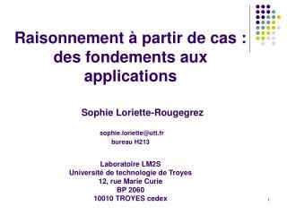 Raisonnement à partir de cas : des fondements aux applications Sophie Loriette-Rougegrez
