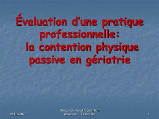 valuation d une pratique professionnelle:  la contention physique passive en g riatrie