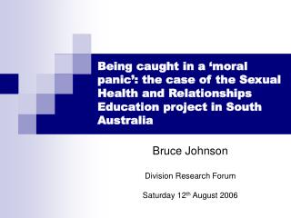 Bruce Johnson Division Research Forum Saturday 12 th  August 2006