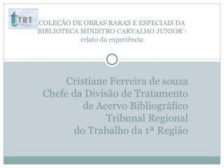 Cristiane Ferreira de souza   Chefe da Divisão de Tratamento de Acervo Bibliográfico
