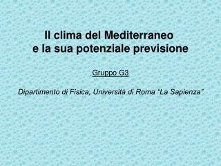 Il clima del Mediterraneo  e la sua potenziale previsione Gruppo G3