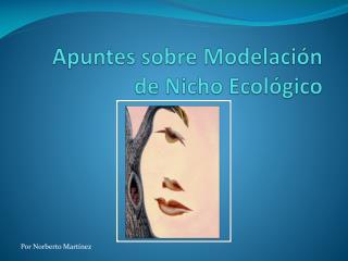 Apuntes sobre Modelación de Nicho Ecológico