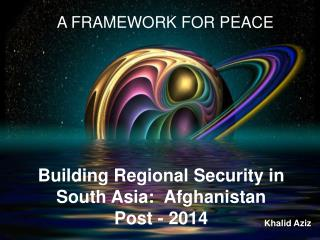 Building Regional Security in South Asia:  Afghanistan Post - 2014