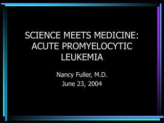 SCIENCE MEETS MEDICINE: ACUTE PROMYELOCYTIC LEUKEMIA