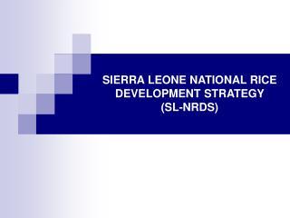 SIERRA LEONE NATIONAL RICE DEVELOPMENT STRATEGY  (SL-NRDS)