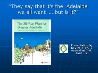 �They say that it�s the  Adelaide we all want �..but is it?�