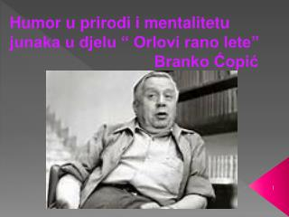 """Humor u prirodi i mentalitetu junaka u djelu """" Orlovi rano lete""""         Branko Ćopić"""