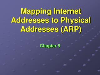 Mapping Internet Addresses to Physical Addresses (ARP)