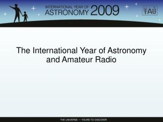 The International Year of Astronomy and Amateur Radio