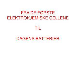 FRA DE F�RSTE ELEKTROKJEMISKE CELLENE TIL DAGENS BATTERIER