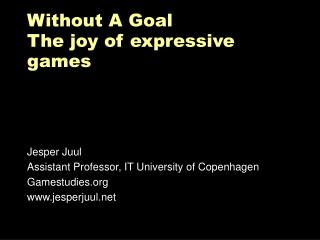 Without A Goal The joy of expressive games