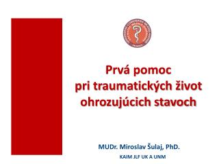 MUDr. Miroslav Šulaj , PhD.                  KAIM JLF UK A UNM