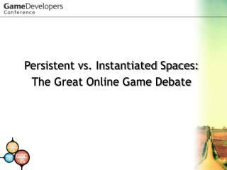 Persistent vs. Instantiated Spaces: The Great Online Game Debate
