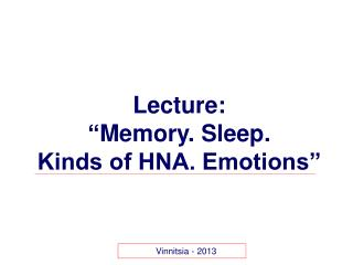 "Lecture : "" Memory. Sleep. Kinds of HNA. Emotions"""