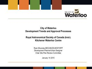 Provide context of current development trends � Waterloo is changing