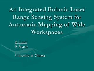 An Integrated Robotic Laser Range Sensing System for Automatic Mapping of Wide Workspaces