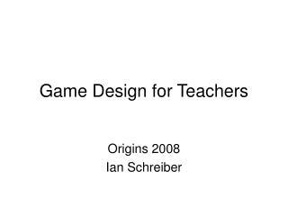 Game Design for Teachers