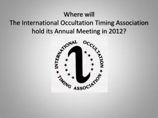 Where will  The International Occultation Timing Association hold its Annual Meeting in 2012?