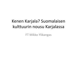 Kenen Karjala? Suomalaisen kulttuurin nousu Karjalassa