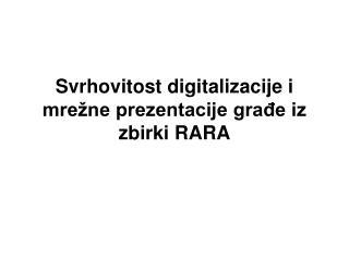 Svrhovitost digitalizacije i mrežne prezentacije građe iz zbirki RARA