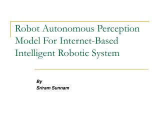 Robot Autonomous Perception Model For Internet-Based Intelligent Robotic System