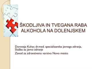 ŠKODLJIVA IN TVEGANA RABA ALKOHOLA NA DOLENJSKEM