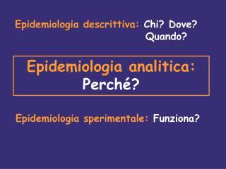 Epidemiologia descrittiva: Chi? Dove?     Quando?