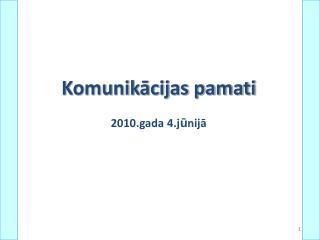 Komunikācijas pamati 2010.gada 4.j ū nijā