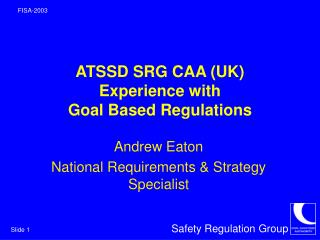 ATSSD SRG CAA UK Experience with Goal Based Regulations