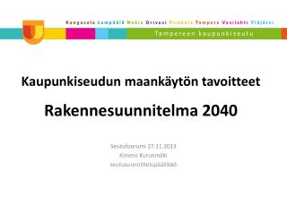Kaupunkiseudun maank�yt�n tavoitteet  Rakennesuunnitelma 2040
