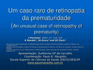 Um caso raro de retinopatia da prematuridade ( An unusual case of retinopathy of prematurity)