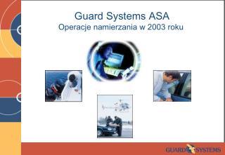 Guard Systems ASA Operacje namierzania w 2003 roku