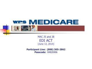 MAC J5 and J8 EDI ACT (June 12, 2014) Participant Line:  (800) 305-2862 Passcode:   84826906