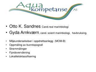 Otto K. Sandnes  Cand.real marinbiologi Gyda Arnkværn , cand. scient marinbiologi,  havbruksing.