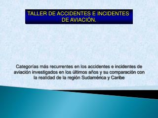 TALLER DE ACCIDENTES E INCIDENTES  DE AVIACIÓN.