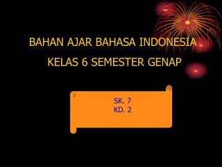 BAHAN AJAR BAHASA INDONESIA  KELAS 6 SEMESTER GENAP