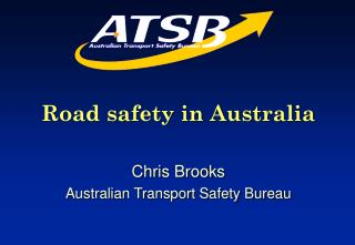Road safety in Australia  Chris Brooks Australian Transport Safety Bureau