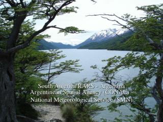 South America RARS - Argentina Argentinean Spatial Agency (CONAE) -