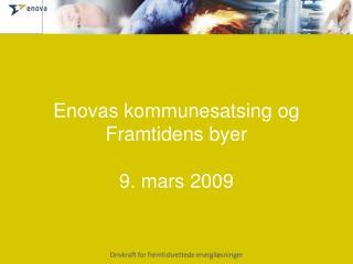 Enovas kommunesatsing og Framtidens byer 9. mars 2009
