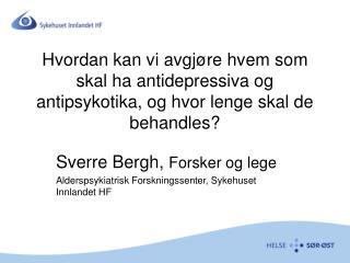 Sverre Bergh,  Forsker og lege Alderspsykiatrisk Forskningssenter, Sykehuset Innlandet HF