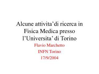Alcune attivita'di ricerca in Fisica Medica presso l'Universita' di Torino