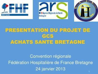PRESENTATION DU PROJET DE GCS  ACHATS SANTE BRETAGNE