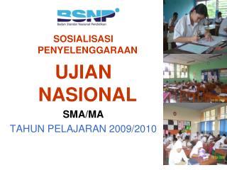 SOSIALISASI PENYELENGGARAAN UJIAN NASIONAL SMA/MA TAHUN PELAJARAN 200 9 /20 1 0