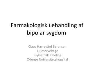 Farmakologisk  b ehandling af bipolar sygdom